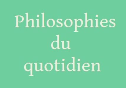 Philosophies du quotidien